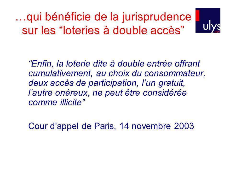 …qui bénéficie de la jurisprudence sur les loteries à double accès Enfin, la loterie dite à double entrée offrant cumulativement, au choix du consomma