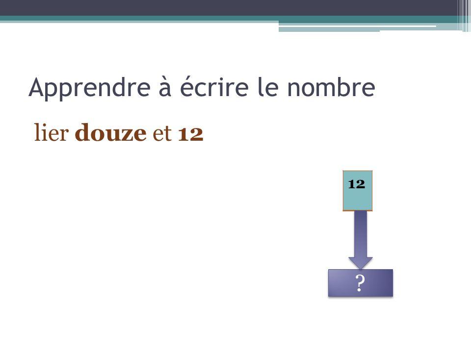 Apprendre à écrire le nombre lier douze et 12 12 ? ?