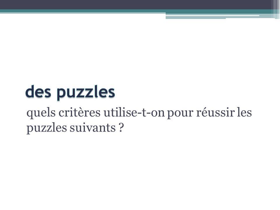 quels critères utilise-t-on pour réussir les puzzles suivants ?