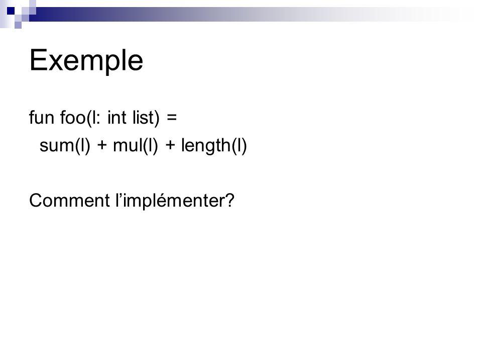 Exemple fun foo(l: int list) = sum(l) + mul(l) + length(l) Comment limplémenter