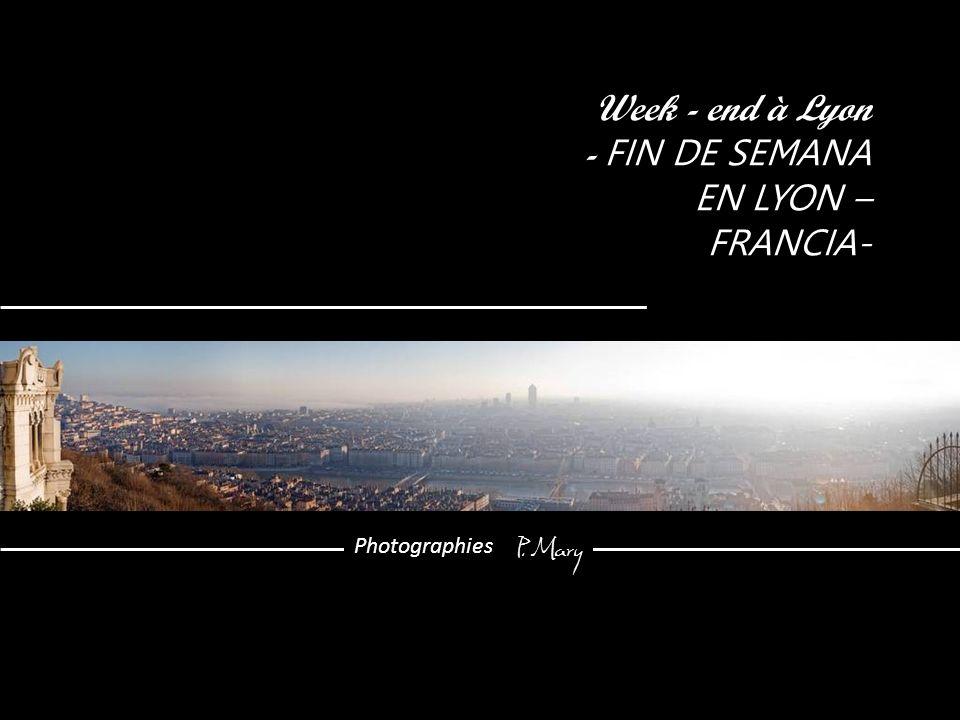 Week - end à Lyon - FIN DE SEMANA EN LYON – FRANCIA- Photographies P. Mary
