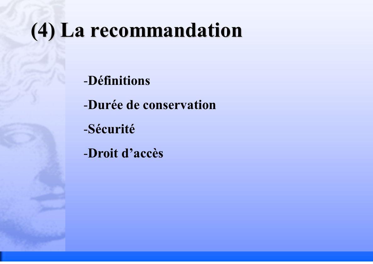 (4) La recommandation -Définitions -Durée de conservation -Sécurité -Droit daccès