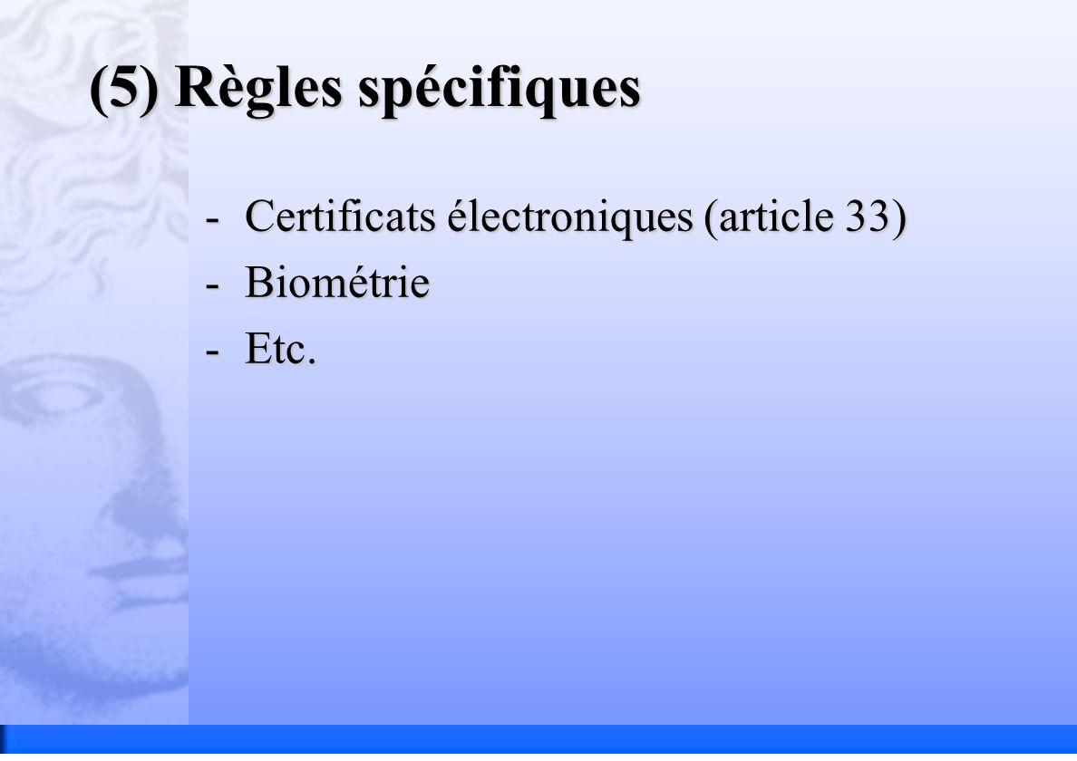 (5) Règles spécifiques -Certificats électroniques (article 33) -Biométrie -Etc.