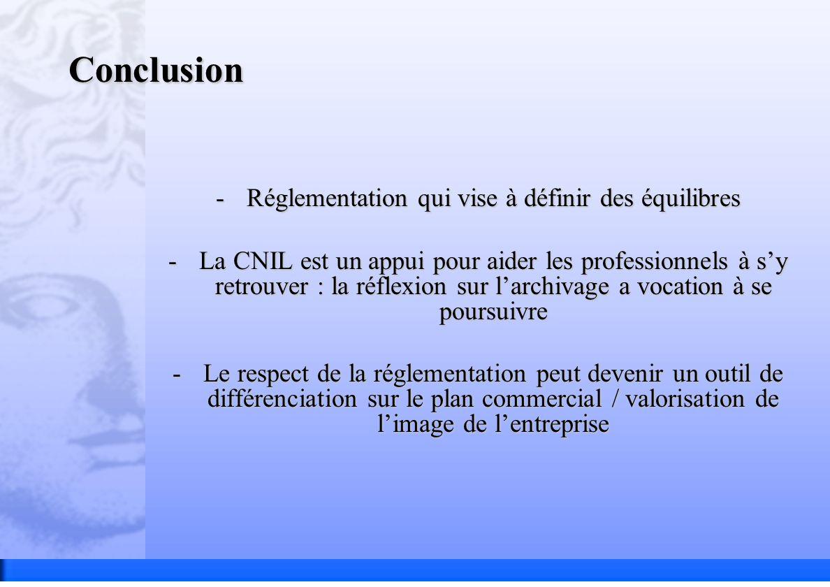 Conclusion -Réglementation qui vise à définir des équilibres -La CNIL est un appui pour aider les professionnels à sy retrouver : la réflexion sur lar