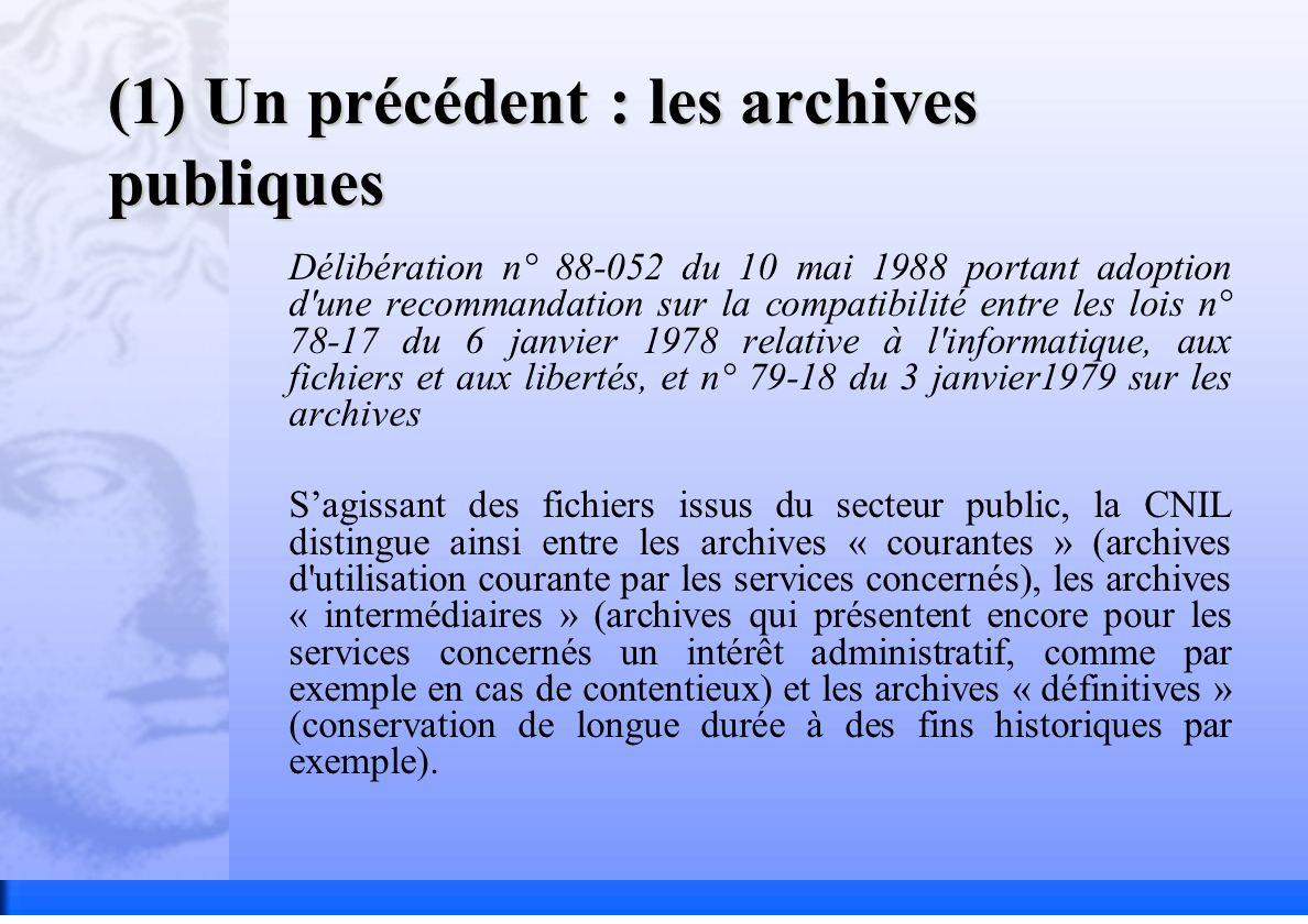 (1) Un précédent : les archives publiques Délibération n° 88-052 du 10 mai 1988 portant adoption d'une recommandation sur la compatibilité entre les l