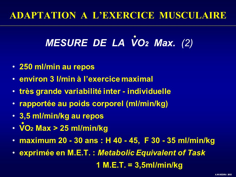 ADAPTATION A LEXERCICE MUSCULAIRE MESURE DE LA VO 2 Max. (2) 250 ml/min au repos environ 3 l/min à lexercice maximal très grande variabilité inter - i