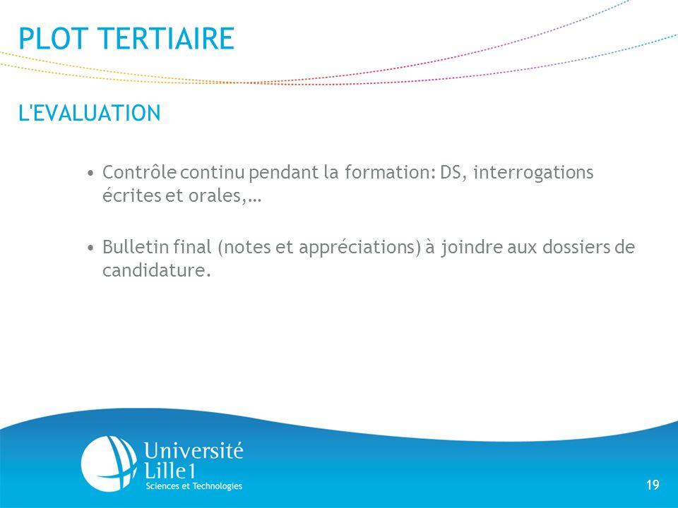 19 PLOT TERTIAIRE L'EVALUATION Contrôle continu pendant la formation: DS, interrogations écrites et orales,… Bulletin final (notes et appréciations) à
