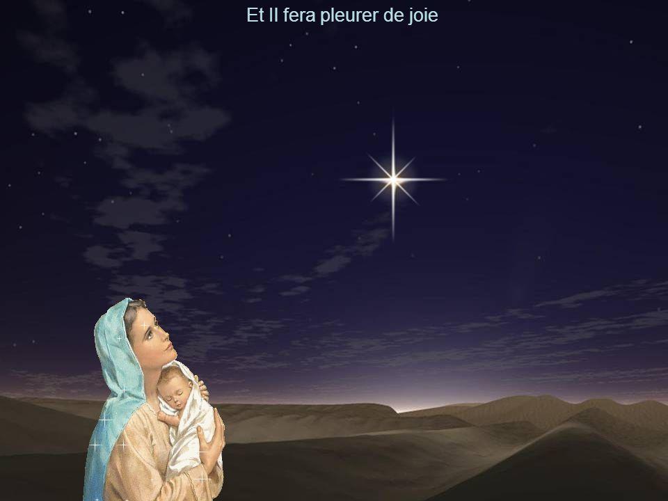 Il va naître à minuit Et Il fera pleurer de joie Marie