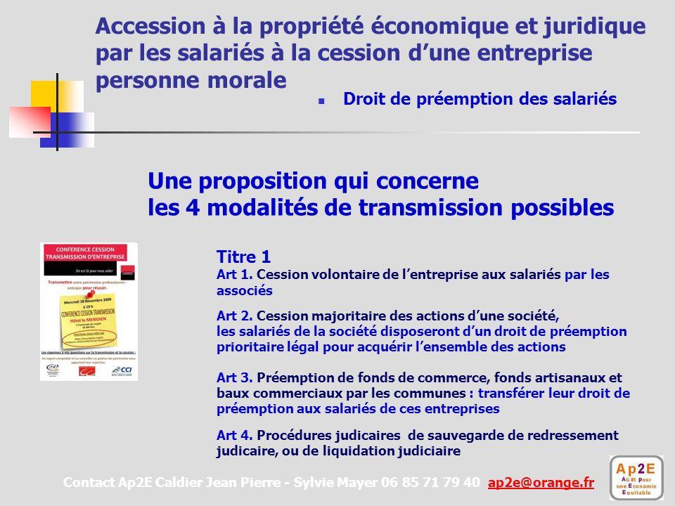 Accession à la propriété économique et juridique par les salariés à la cession dune entreprise personne morale Contact Ap2E Caldier Jean Pierre - Sylvie Mayer 06 85 71 79 40 ap2e@orange.frap2e@orange.fr Titre 1 Art 1.