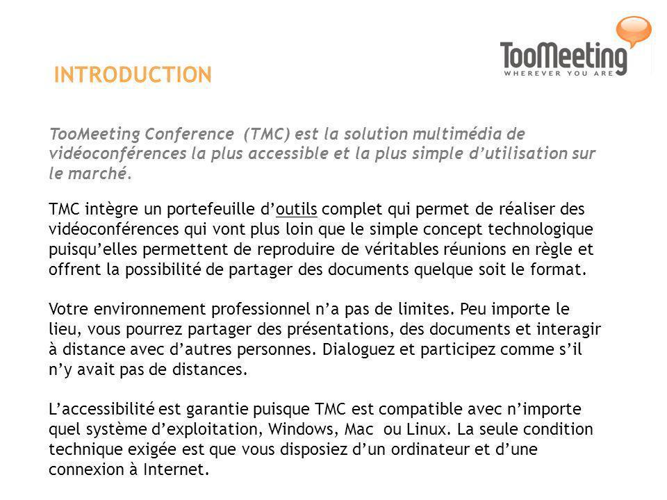 INTRODUCTION TooMeeting Conference (TMC) est la solution multimédia de vidéoconférences la plus accessible et la plus simple dutilisation sur le march