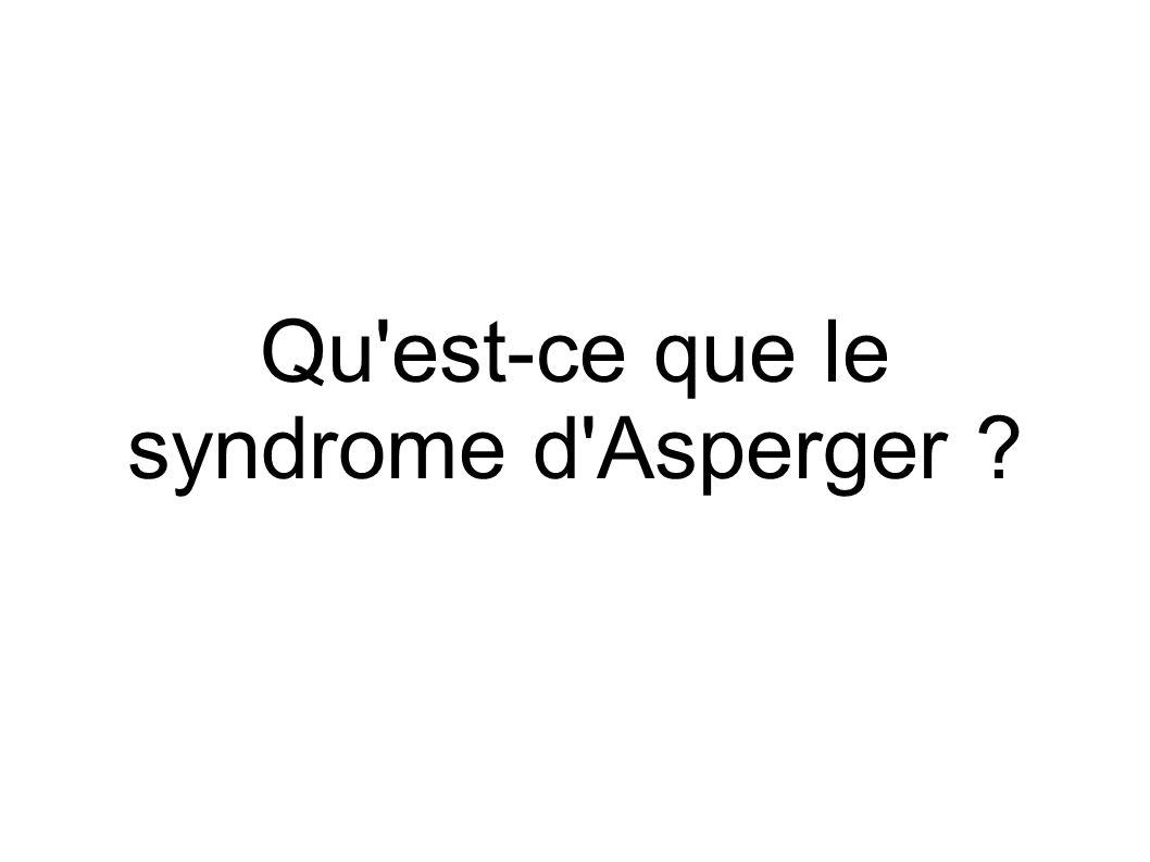 Qu est-ce que le syndrome d Asperger ?