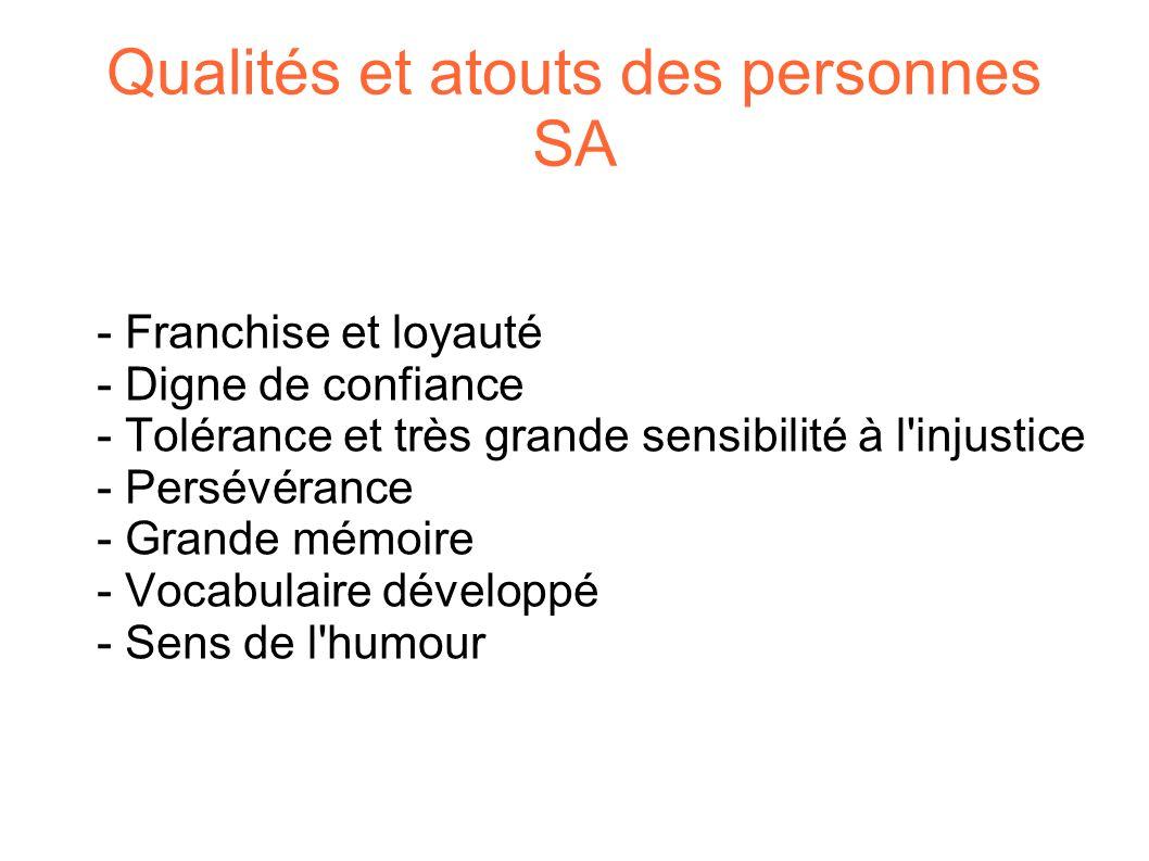 Qualités et atouts des personnes SA - Franchise et loyauté - Digne de confiance - Tolérance et très grande sensibilité à l injustice - Persévérance - Grande mémoire - Vocabulaire développé - Sens de l humour
