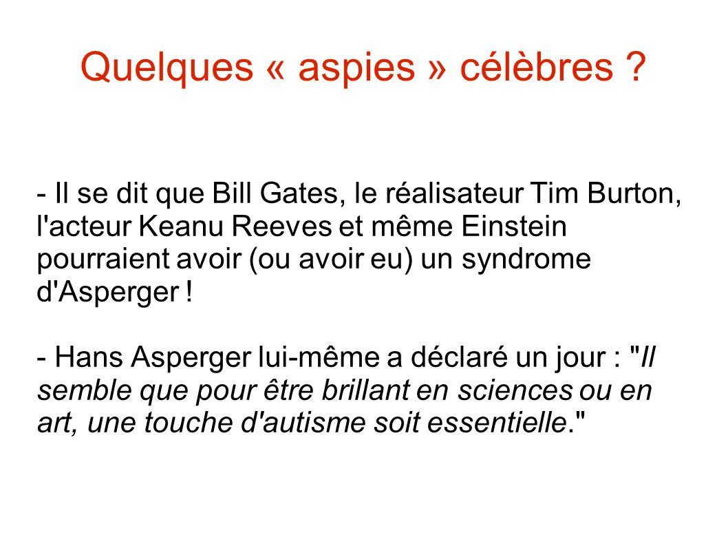 Quelques « aspies » célèbres ? - Il se dit que Bill Gates, le réalisateur Tim Burton, l'acteur Keanu Reeves et même Einstein pourraient avoir (ou avoi