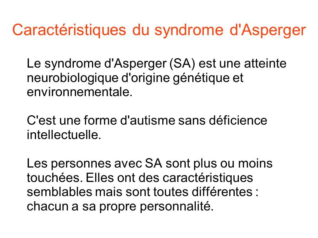 Caractéristiques du syndrome d'Asperger Le syndrome d'Asperger (SA) est une atteinte neurobiologique d'origine génétique et environnementale. C'est un