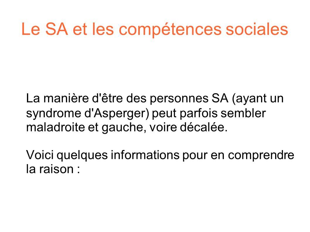 Le SA et les compétences sociales La manière d'être des personnes SA (ayant un syndrome d'Asperger) peut parfois sembler maladroite et gauche, voire d