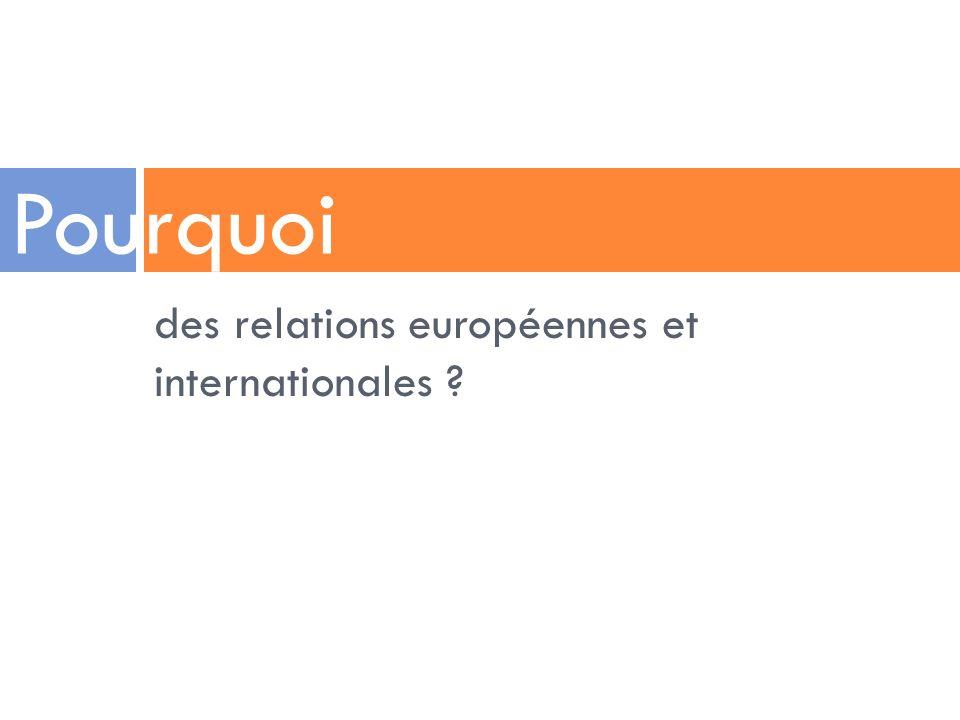 des relations européennes et internationales ? Pourquoi