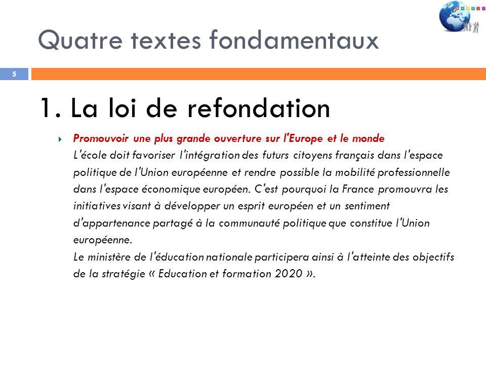 Quatre textes fondamentaux 5 1. La loi de refondation Promouvoir une plus grande ouverture sur l'Europe et le monde L'école doit favoriser l'intégrati