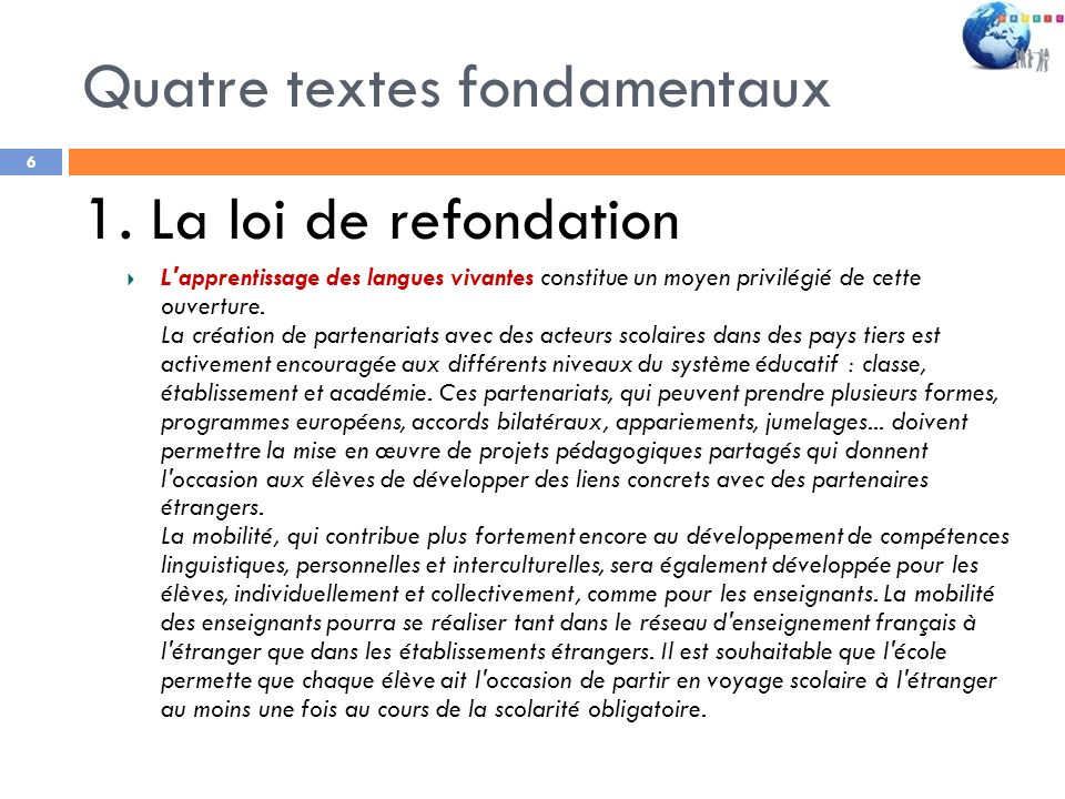Quatre textes fondamentaux 6 1. La loi de refondation L'apprentissage des langues vivantes constitue un moyen privilégié de cette ouverture. La créati