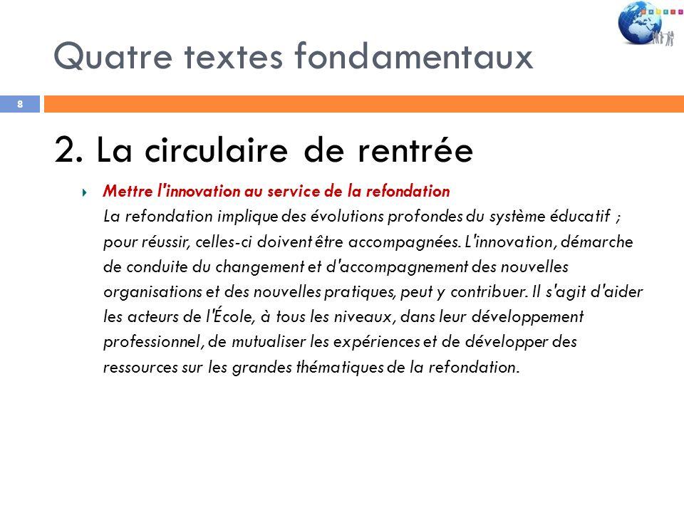Quatre textes fondamentaux 8 2. La circulaire de rentrée Mettre l'innovation au service de la refondation La refondation implique des évolutions profo