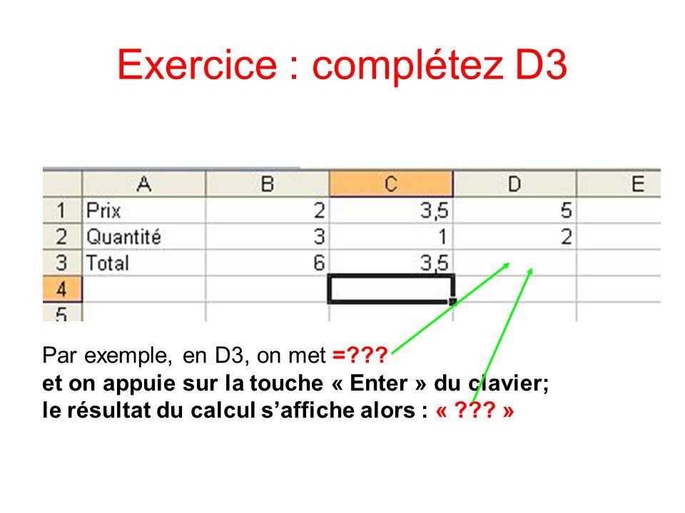 Exercice : complétez D3 Par exemple, en D3, on met =??? et on appuie sur la touche « Enter » du clavier; le résultat du calcul saffiche alors : « ???