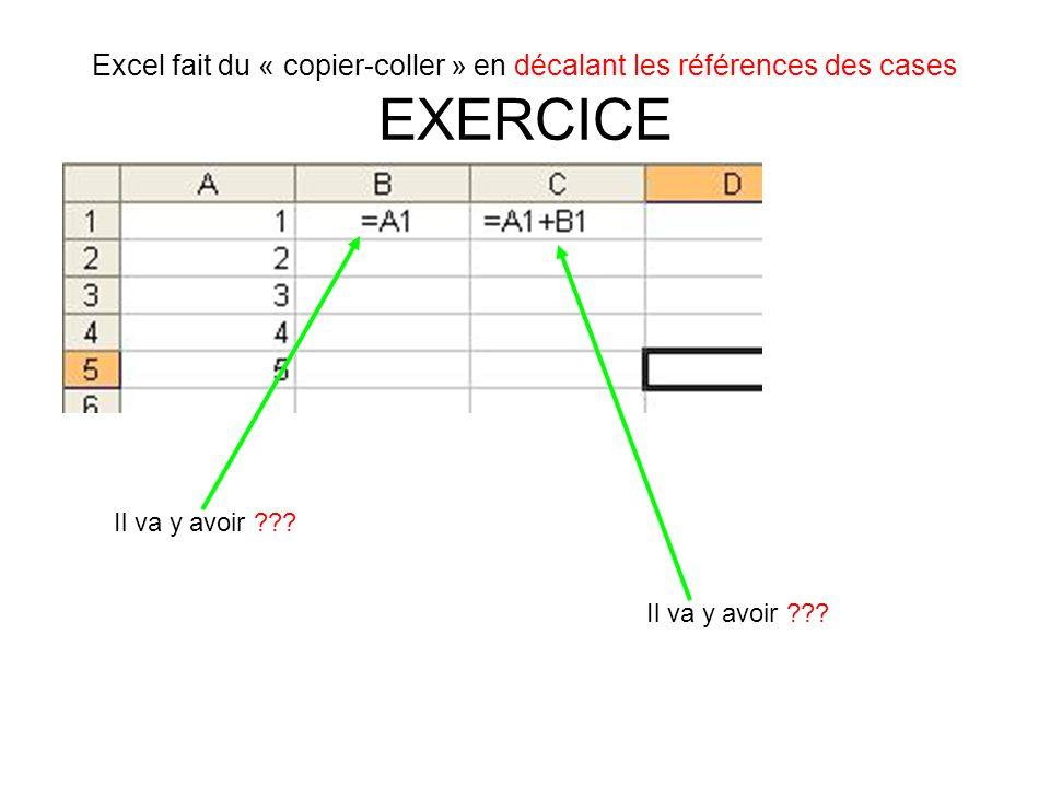 Excel fait du « copier-coller » en décalant les références des cases EXERCICE Il va y avoir ???