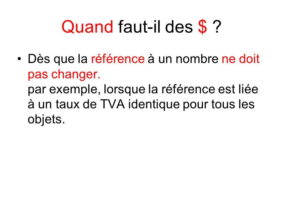 Quand faut-il des $ ? Dès que la référence à un nombre ne doit pas changer. par exemple, lorsque la référence est liée à un taux de TVA identique pour
