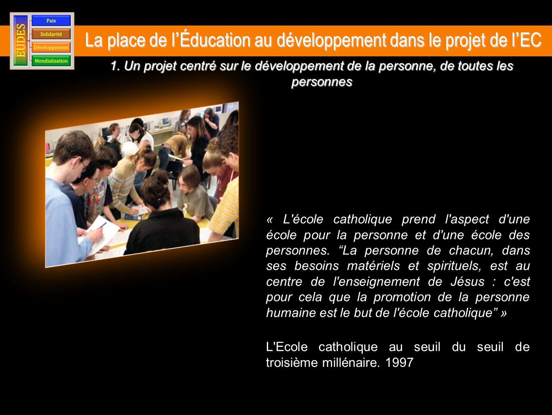 1. Un projet centré sur le développement de la personne, de toutes les personnes « L'école catholique prend l'aspect d'une école pour la personne et d