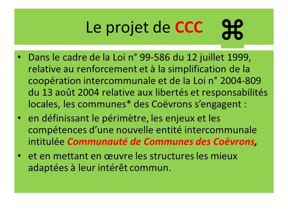 Le projet de CCC Dans le cadre de la Loi n° 99-586 du 12 juillet 1999, relative au renforcement et à la simplification de la coopération intercommunal
