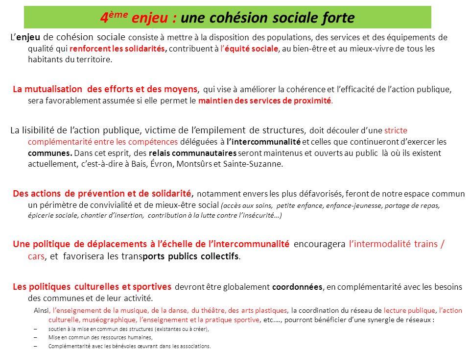 4 ème enjeu : une cohésion sociale forte Lenjeu de cohésion sociale consiste à mettre à la disposition des populations, des services et des équipement