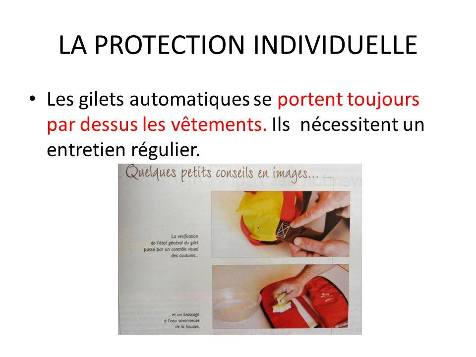 LA PROTECTION INDIVIDUELLE Les gilets automatiques se portent toujours par dessus les vêtements. Ils nécessitent un entretien régulier.