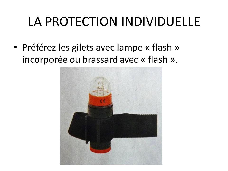 LA PROTECTION INDIVIDUELLE Préférez les gilets avec lampe « flash » incorporée ou brassard avec « flash ».