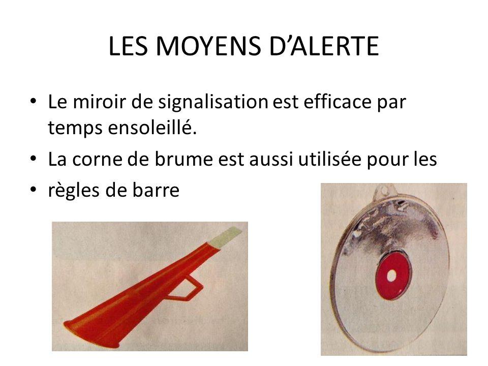 LES MOYENS DALERTE Le miroir de signalisation est efficace par temps ensoleillé. La corne de brume est aussi utilisée pour les règles de barre
