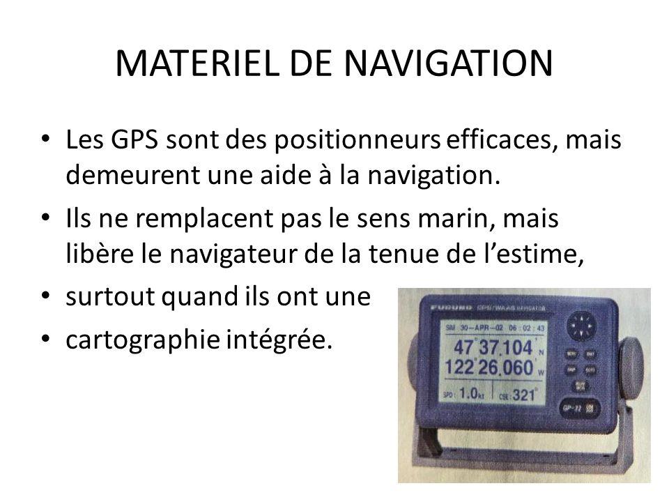 MATERIEL DE NAVIGATION Les GPS sont des positionneurs efficaces, mais demeurent une aide à la navigation. Ils ne remplacent pas le sens marin, mais li