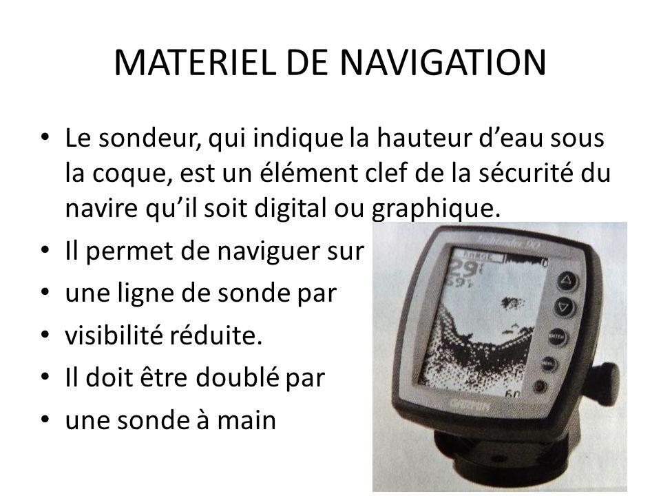 MATERIEL DE NAVIGATION Le sondeur, qui indique la hauteur deau sous la coque, est un élément clef de la sécurité du navire quil soit digital ou graphi