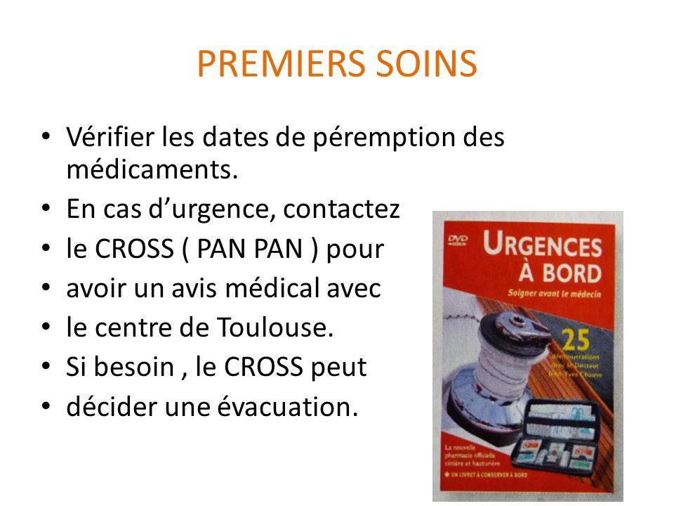 PREMIERS SOINS Vérifier les dates de péremption des médicaments. En cas durgence, contactez le CROSS ( PAN PAN ) pour avoir un avis médical avec le ce