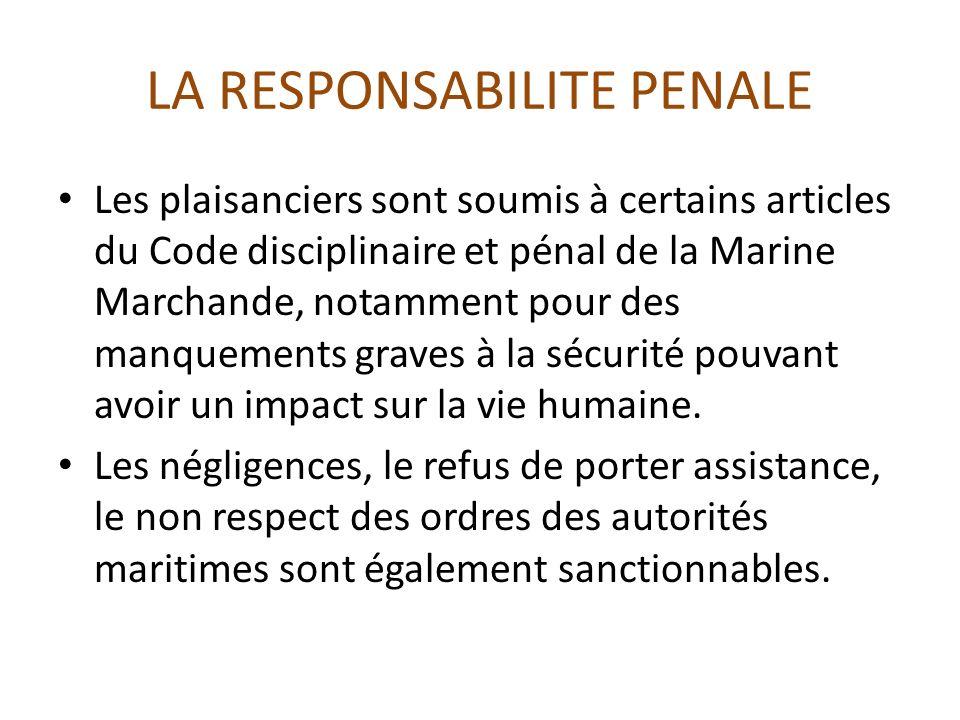 LA RESPONSABILITE PENALE Les plaisanciers sont soumis à certains articles du Code disciplinaire et pénal de la Marine Marchande, notamment pour des ma