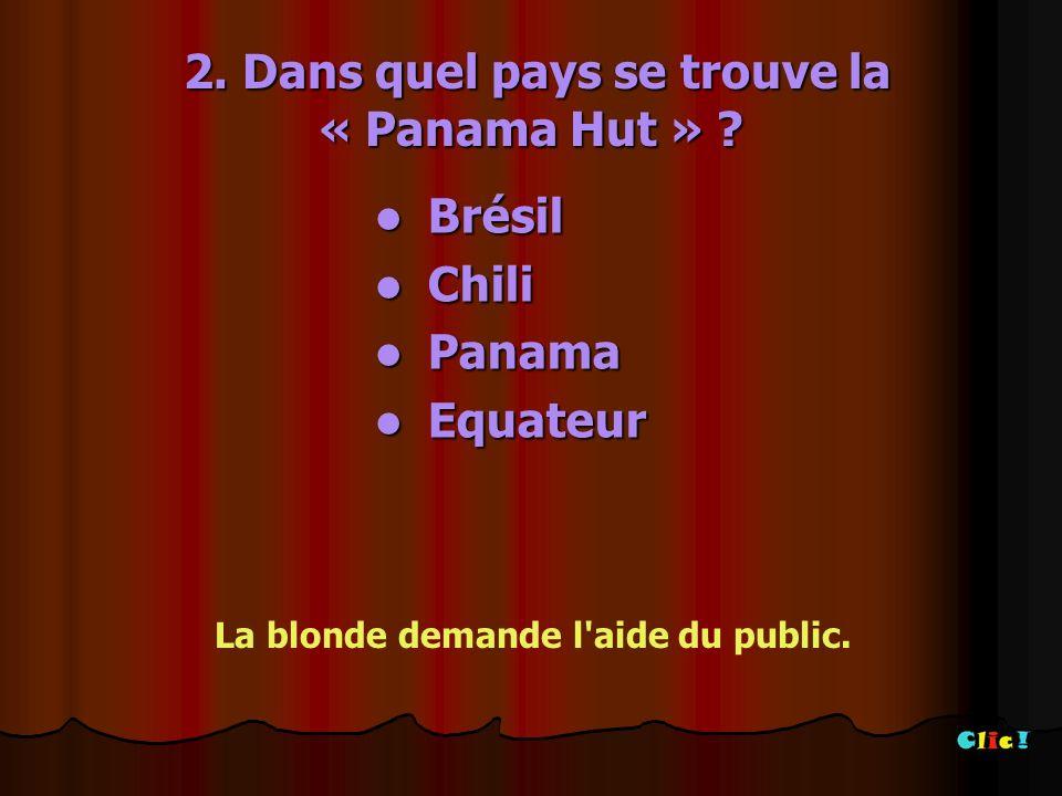 2.Dans quel pays se trouve la « Panama Hut » . 2.