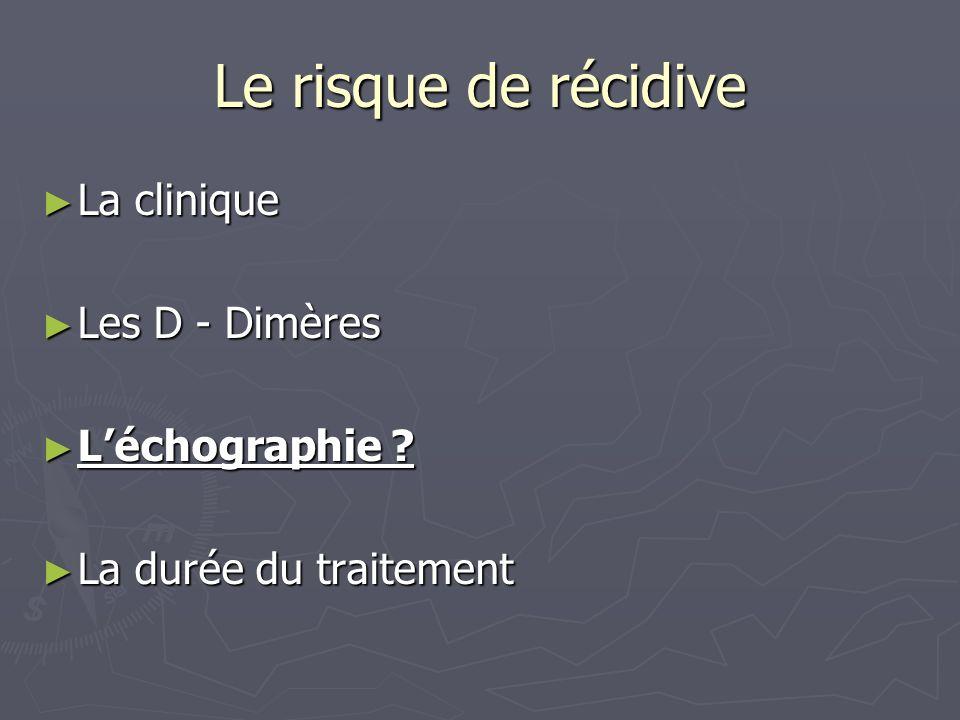 Le risque de récidive La clinique La clinique Les D - Dimères Les D - Dimères Léchographie .