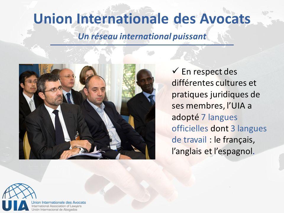 Un réseau international puissant Union Internationale des Avocats En respect des différentes cultures et pratiques juridiques de ses membres, lUIA a adopté 7 langues officielles dont 3 langues de travail : le français, langlais et lespagnol.