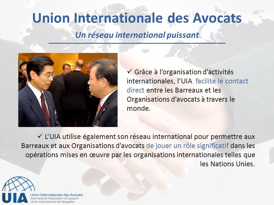 Un réseau international puissant Union Internationale des Avocats LUIA utilise également son réseau international pour permettre aux Barreaux et aux Organisations davocats de jouer un rôle significatif dans les opérations mises en œuvre par les organisations internationales telles que les Nations Unies.