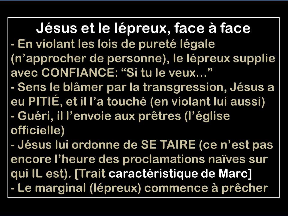Mc 1:40-45 GUÉRISON D UN LÉPREUX 40 Un lépreux s'approche de lui; il le supplie et tombe à genoux en lui disant: «Si tu le veux, tu peux me purifier.»
