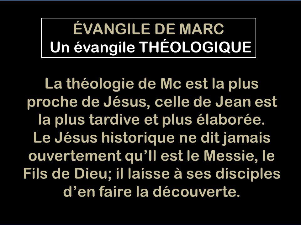 La théologie de Mc est la plus proche de Jésus, celle de Jean est la plus tardive et plus élaborée.