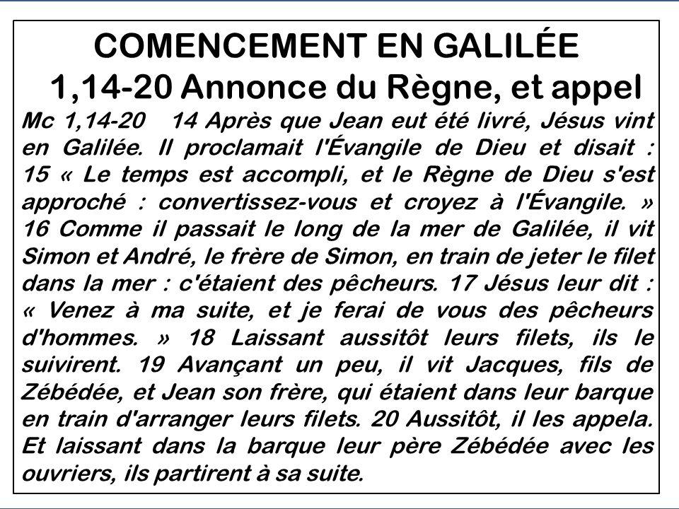 COMENCEMENT EN GALILÉE - 1,14-20 Il annonce larrivée du Règne et il invite les disciples à collaborer - 1, 21-38 Une journée de Jésus à Capharnaüm - 1