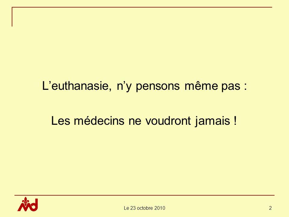 Le 23 octobre 2010 2 Leuthanasie, ny pensons même pas : Les médecins ne voudront jamais !
