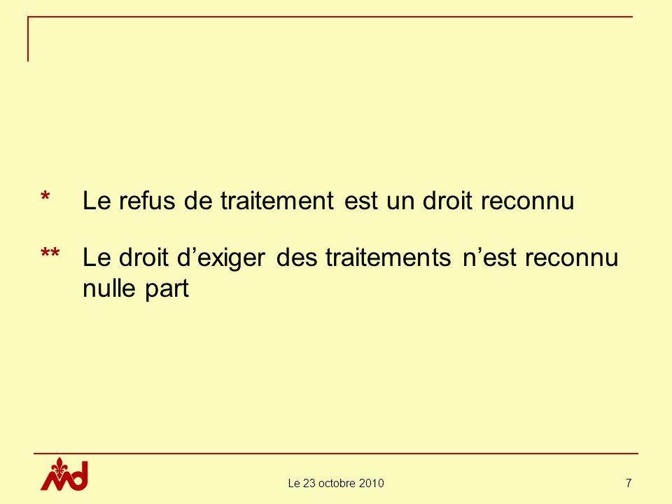 Le 23 octobre 2010 7 *Le refus de traitement est un droit reconnu **Le droit dexiger des traitements nest reconnu nulle part