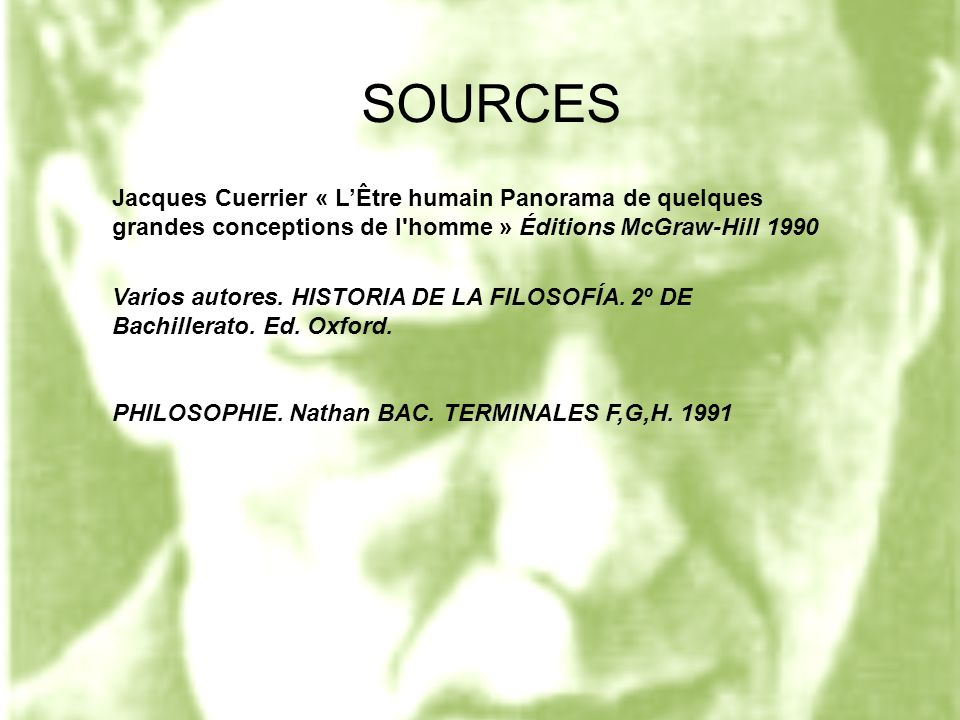 SOURCES Jacques Cuerrier « LÊtre humain Panorama de quelques grandes conceptions de l'homme » Éditions McGraw-Hill 1990 Varios autores. HISTORIA DE LA