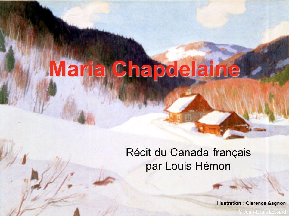 © Jean-Louis Lessard Maria Chapdelaine Récit du Canada français par Louis Hémon Illustration : Clarence Gagnon