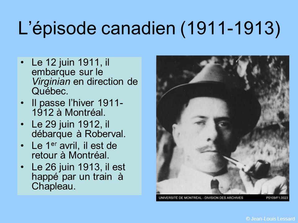 © Jean-Louis Lessard Lépisode canadien (1911-1913) Le 12 juin 1911, il embarque sur le Virginian en direction de Québec.