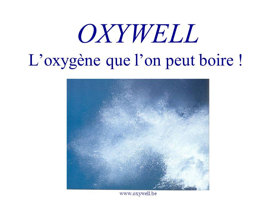www.oxywell.be Loxygène que lon peut boire ! OXYWELL