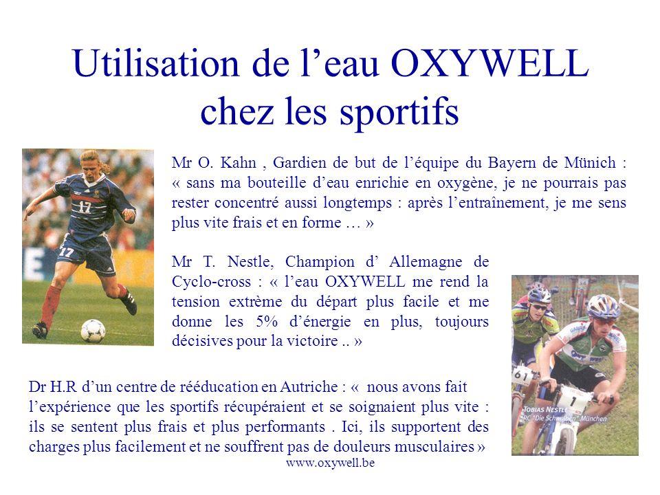 www.oxywell.be Utilisation de leau OXYWELL chez les sportifs Mr O. Kahn, Gardien de but de léquipe du Bayern de Münich : « sans ma bouteille deau enri